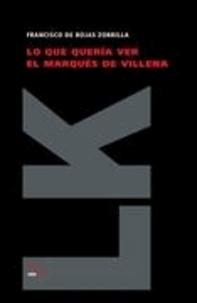 Francisco de Rojas Zorrilla - Lo que quería ver el marqués de Villena.