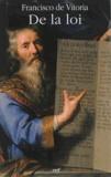 Francisco de Vitoria - De la loi - Commentaire de la Somme théologique Ia-IIae, q. 90-108.
