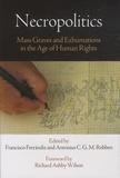 Francisco Ferrandiz et Antonius-CGM Robben - Necropolitics - Mass Grass and Exhumations in the Age of Human Rights.