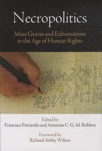 Francisco Ferrandiz et Antonius-CGM Robben - Necropolitics - Mass Grass and Exhumations in the Age of Human Rights.