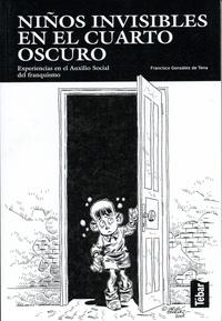 Francisco Gonzalez de Tena - Ninos invisibles en el cuarto oscuro - Experiencias en el Auxilio Social del franquismo.