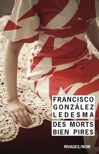 Francisco Gonzalez Ledesma - Des morts bien pires.