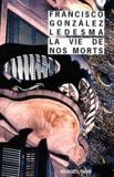 Francisco Gonzalez Ledesma - La vie de nos morts.