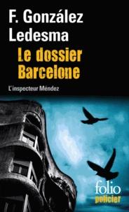 Francisco Gonzalez Ledesma - Le dossier Barcelone - Une enquête de l'inspecteur Mendez.