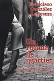 Francisco Gonzalez Ledesma - Un roman de quartier.