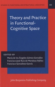 Francisco Gonzalvez-Garcia - Theory and Practice in Functional-Cognitive Space.