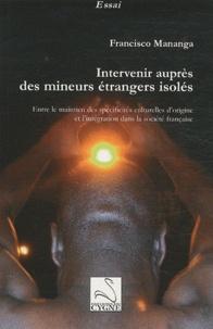 Francisco Mananga - Intervenir auprès des mineurs étrangers isolés - Entre le maintien des spécificités culturelles d'origine et l'intégration dans la société française.