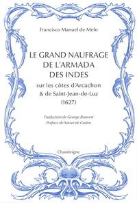 Francisco-Manuel de Melo - Le grand naufrage de l'Armada des Indes sur les côtes d'Arcachon et de Saint-Jean-de-Luz (1627).