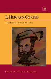 Francisco Manzo-robledo - I, Hernán Cortés - The (Second) Trial of Residency.