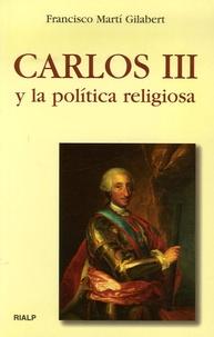 Francisco-Marti Gilabert - Carlos III y la politica religiosa.
