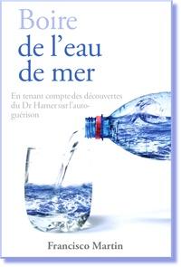 Francisco Martin - Boire de l'eau de mer - En tenant compte des découvertes du Dr Hamer sur l'auto-guérison.