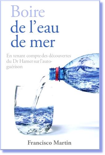 Boire de l'eau de mer. En tenant compte des découvertes du Dr Hamer sur l'auto-guérison