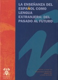 Francisco Moreno Fernàndez et Maria Gil Bürmann - La enseñanza del español como lengua extranjera - Del pasado al futuro.