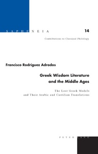 Francisco Rodriguez Adrados - Greek Wisdom Literature and the Middle Ages - The Lost Greek Models and Their Arabic and Castilian Translations- Translated from Spanish by Joyce Greer.