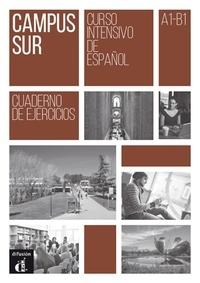 Francisco Rosales Varo et Teresa Moreno - Campus Sur, curso intensivo de espanol A1-B1 - Cuaderno de ejercicios.