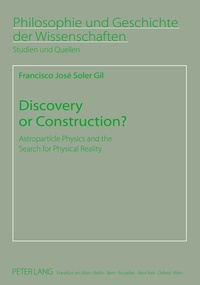 Francisco Soler gil - Discovery or Construction? - Astroparticle Physics and the Search for Physical Reality.