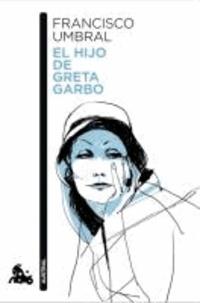 Francisco Umbral - El hijo de Greta Garbo.