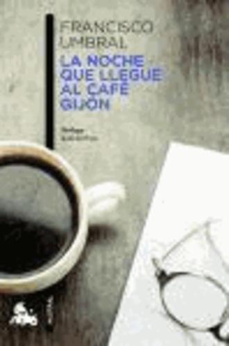 Francisco Umbral - La noche que llegué al Café Gijón.