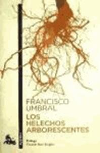 Francisco Umbral - Los helechos arborescentes.