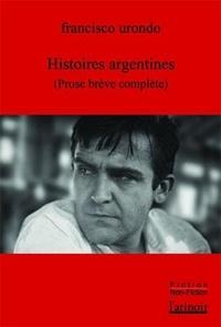 Francisco Urondo - Histoires argentines - Prose brève complète.
