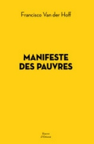 Francisco Van der Hoff - Manifeste des pauvres - Les solutions viennent d'en bas.