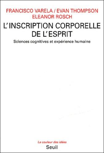 Francisco Varela et Evan Thompson - L'inscription corporelle de l'esprit - Sciences cognitives et expérience humaine.