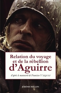 Francisco Vazquez - Relation du voyage et de la rébellion d'Aguirre.