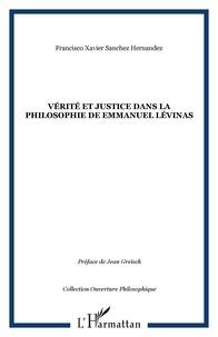 Francisco Xavier Sanchez Hernandez - Vérité et justice dans la philosophie de Emmanuel Lévinas.