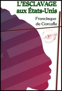 Francisque de Corcelle - L'esclavage aux États-Unis. [Nouv. éd. entièrement revue et corrigée]..