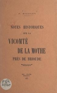 Francisque Micolon - Notes historiques sur la vicomté de La Mothe près de Brioude.