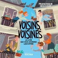 Francisque Oeschger - Voisins, voisines - Le livre que vous adorerez leur offrir.