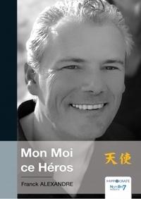 Franck Alexandre - Mon Moi ce Héros.