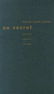 Franck André Jamme - Au secret.