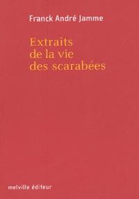 Franck André Jamme - Extraits de la vie des scarabées.