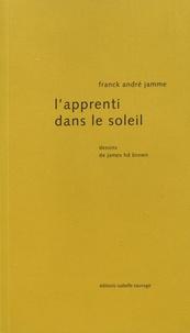 Franck André Jamme - L'apprenti dans le soleil.