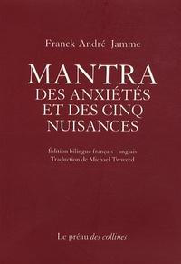 Franck André Jamme - Mantra des anxiétés et des cinq nuisances - Edition bilingue français-anglais.