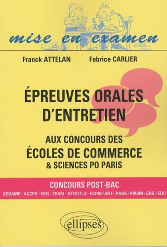 Franck Attelan et Fabrice Carlier - Epreuves orales d'entretien aux concours des écoles de commerces & sciences po Paris.