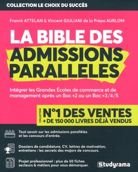 Franck Attelan et Vincent Giuliani - La bible des admissions parallèles - Intégrer les Grandes Ecoles de commerce et de management après un Bac +2 ou un Bac +3/4/5.
