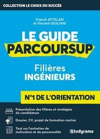 Franck Attelan et Vincent Giuliani - Le guide parcoursup - Filières ingénieurs.