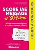 Franck Attelan et Nicholas Chicheportiche - Le score IAE-Message en 80 fiches - Méthodes, savoir-faire et astuces.