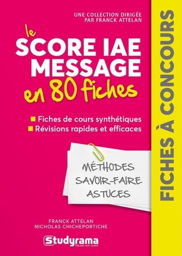 Franck Attelan et Nicholas Chicheportiche - Le score IAE message en 80 fiches.