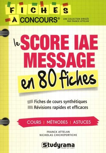Franck Attelan et Nicholas Chicheportiche - Score IAE message 80 fiches - Méthodes, savoir-faire et astuces.
