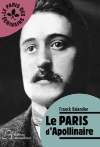 Franck Balandier - Le Paris d'Apollinaire.