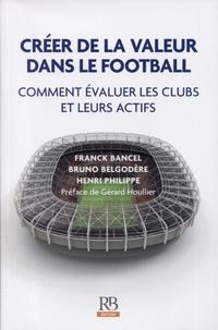 Franck Bancel et Bruno Belgodère - Créer de la valeur dans le football - Comment évaluer les clubs et leurs actifs.