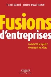 Franck Bancel et Jérôme Duval-Hamel - Fusions d'entreprises - Comment les gérer, comment les vivre.