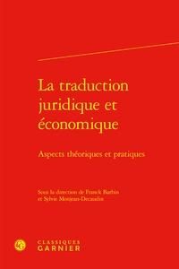 Franck Barbin et Sylvie Monjean-Decaudin - La traduction juridique et économique - Aspects théoriques et pratiques.