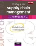 Franck Baron et Michel Fender - Pratique du supply chain management - En 37 outils.