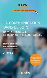 Franck Bernard et Hervé Musellec - La communication dans le soin - Hypnose médicale et techniques relationnelles.