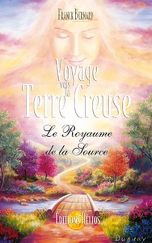 Franck Bernard - Voyage vers la terre creuse - Le Royaume de la Source.