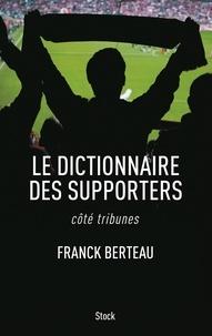 Franck Berteau - Le dictionnaire des supporters - Côté tribunes.